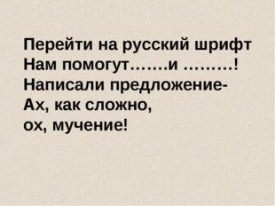 Перейти на русский шрифт Нам помогут…….и ………! Написали предложение- Ах, как с