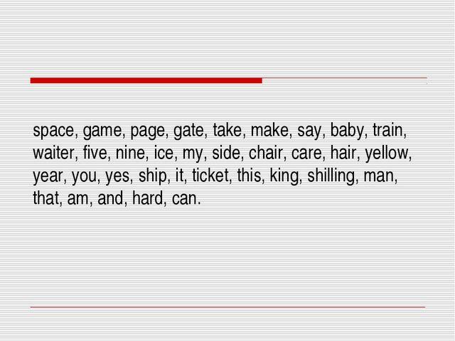 space, game, page, gate, take, make, say, baby, train, waiter, five, nine, i...