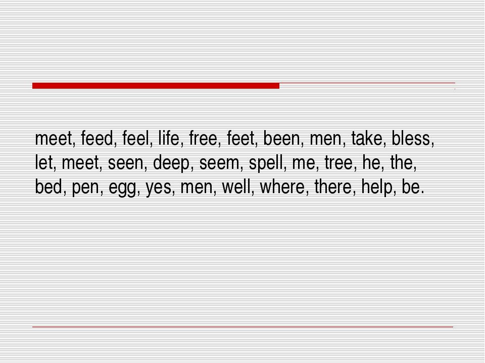 meet, feed, feel, life, free, feet, been, men, take, bless, let, meet, seen,...