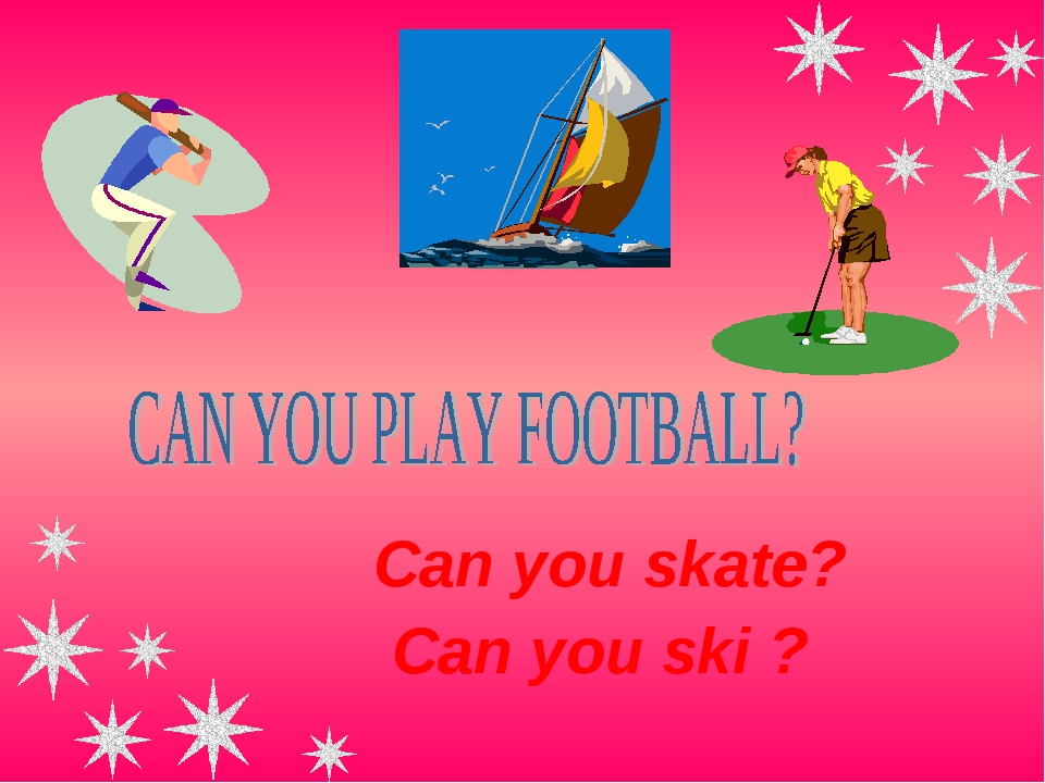 Can you skate? Can you ski ?