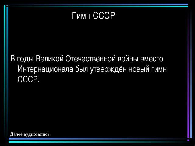Гимн СССР В годы Великой Отечественной войны вместо Интернационала был утверж...
