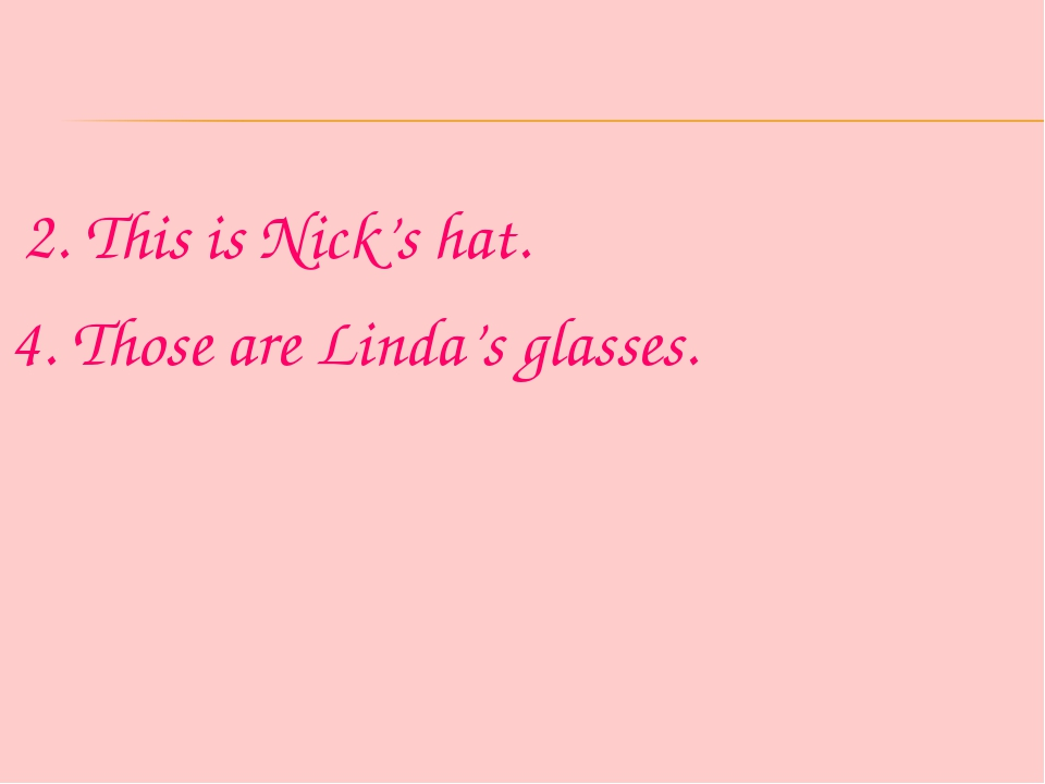 2. This is Nick's hat. 4. Those are Linda's glasses.