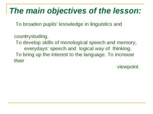 The main objectives of the lesson: To broaden pupils' knowledge in linguistic