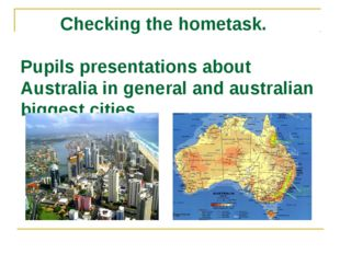 Checking the hometask. Pupils presentations about Australia in general and a