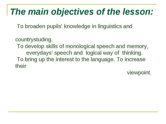 The main objectives of the lesson: To broaden pupils' knowledge in linguistic...