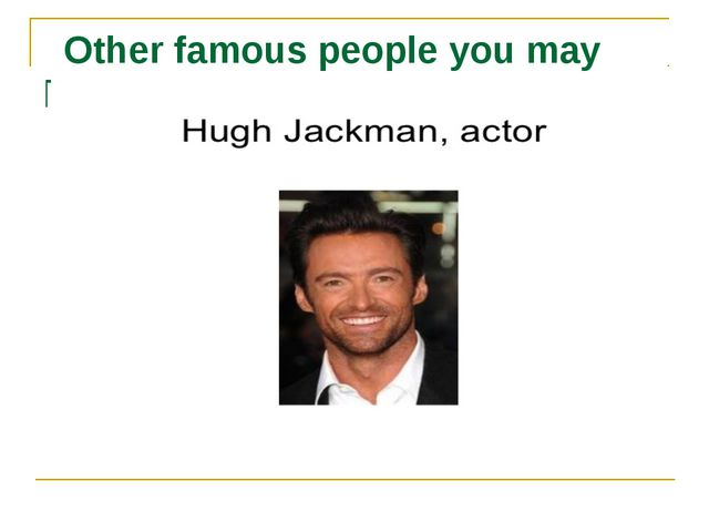 Other famous people you may know: