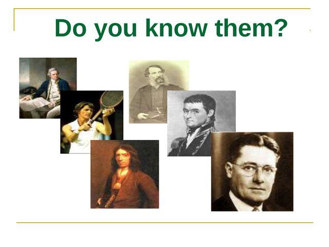 Do you know them?