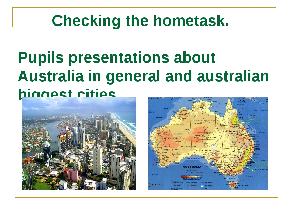 Checking the hometask. Pupils presentations about Australia in general and a...