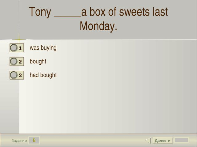 5 Задание Tony _____a box of sweets last Monday. was buying bought  had bough...