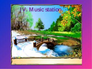 IV. Music station