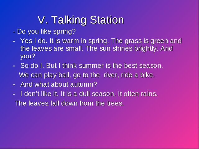 V. Talking Station - Do you like spring? Yes I do. It is warm in spring. The...
