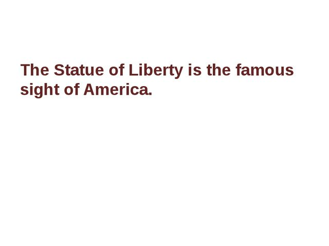 The Statue of Liberty is the famous sight of America.