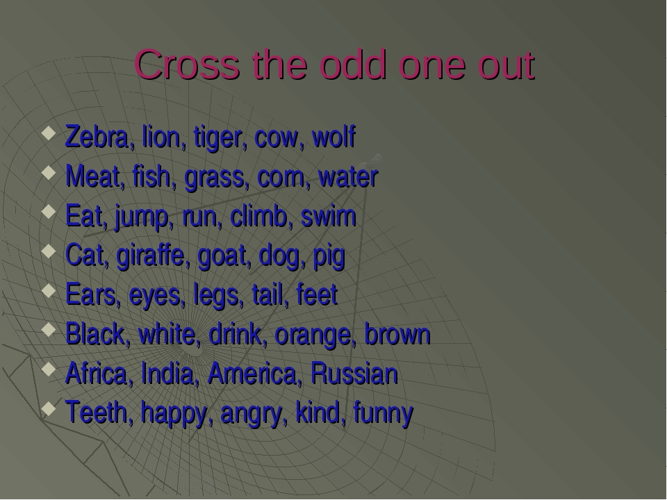 Cross the odd one out Zebra, lion, tiger, cow, wolf Meat, fish, grass, corn,...