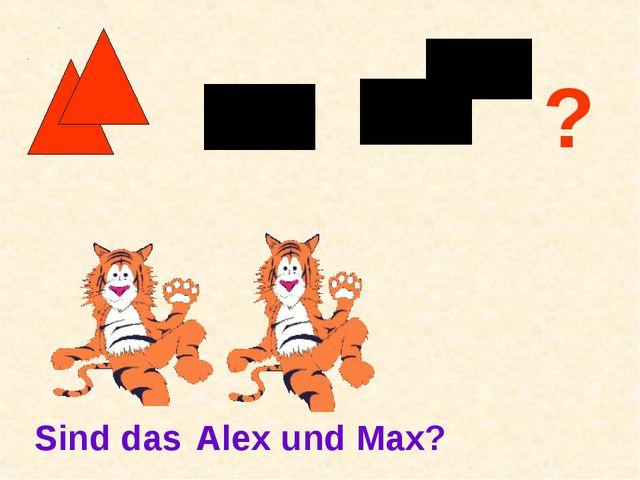 ? Sind das Alex und Max?