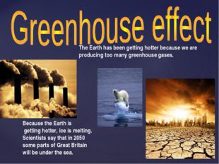 The Earth has been getting hotter because we are producing too many greenhous