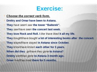 Exercise: Choose the correct verb form. Dmitry and Omar have been to Astana.