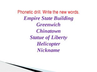 Phonetic drill. Write the new words. Empire State Building Greenwich Chinato