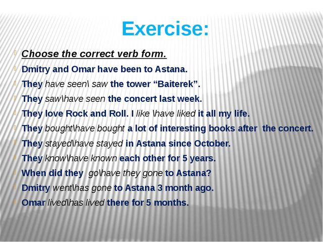 Exercise: Choose the correct verb form. Dmitry and Omar have been to Astana....