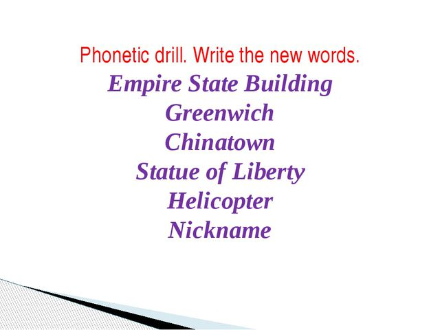 Phonetic drill. Write the new words. Empire State Building Greenwich Chinato...