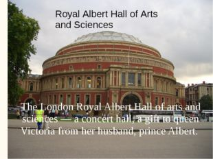 The London Royal Albert Hall of arts and sciences — a concert hall, a gift to