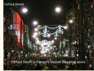 Oxford Street is Europe's busiest shopping street. Oxford Street
