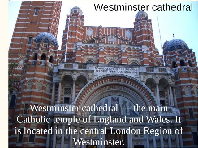 Westminster cathedral — the main Catholic temple of England and Wales. It is...