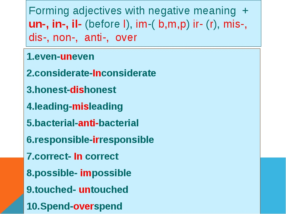 Forming adjectives with negative meaning + un-, in-, il- (before l), im-( b,m...