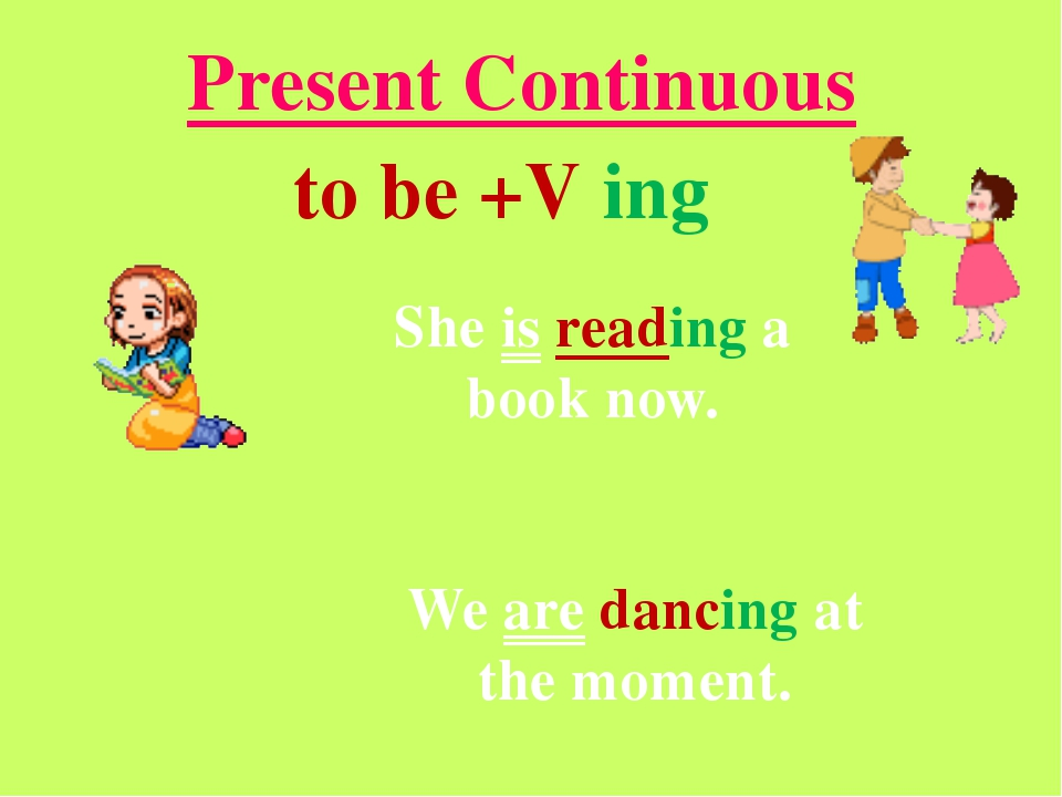 She is reading a book now. We are dancing at the moment. Present Continuous t...