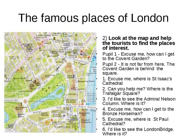 The famous places of London 2) Look at the map and help the tourists to find...