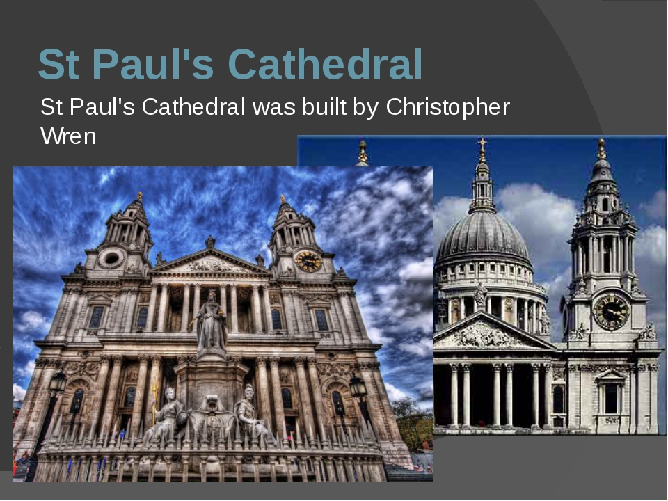 St Paul's Cathedral St Paul's Cathedral was built by Christopher Wren