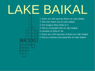 LAKE BAIKAL 1.There are 300 species them on Lake Baikal. 2.This river flows o