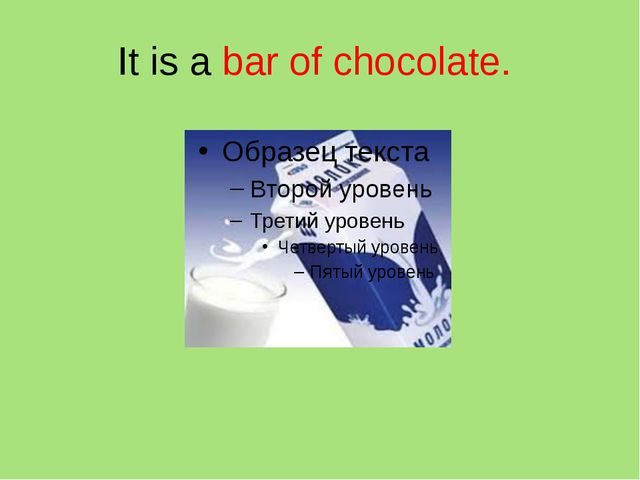 It is a bar of chocolate.