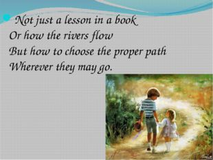 Not just a lesson in a book Or how the rivers flow But how to choose the prop