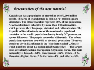 Kazakhstan has a population of more than 16,870,000 million people. The area