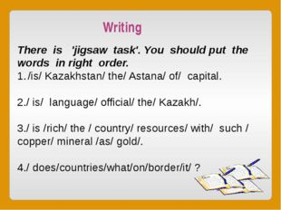 There is 'jigsaw task'. You should put the words in right order. /is/ Kazakh