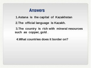 1.Astana is the capital of Kazakhstan 2.The official language is Kazakh. 3.Th