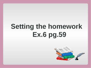 Setting the homework Ex.6 pg.59