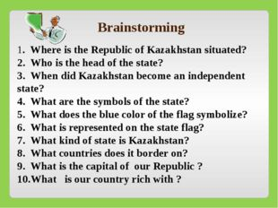 1. Where is the Republic of Kazakhstan situated? 2. Who is the head of the s