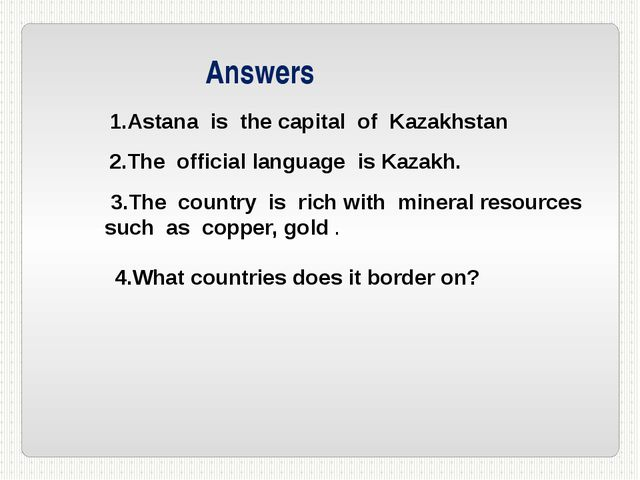 1.Astana is the capital of Kazakhstan 2.The official language is Kazakh. 3.Th...