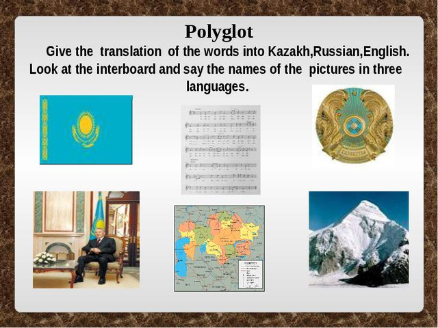Polyglot Give the translation of the words into Kazakh,Russian,English. Look...