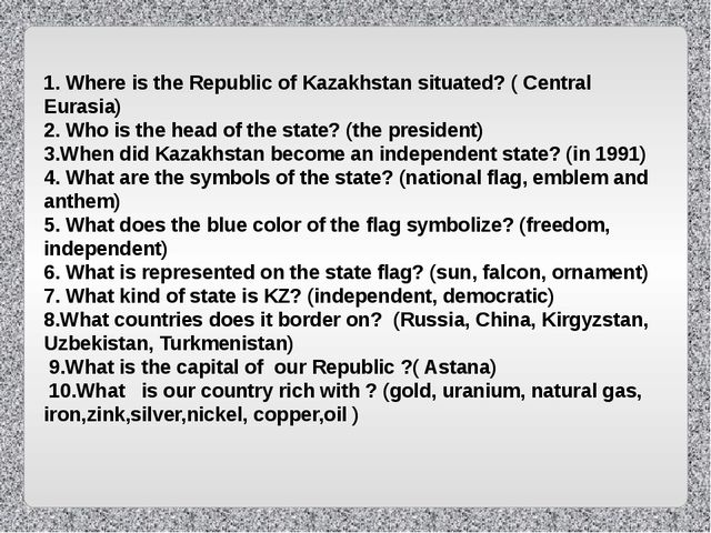 1. Where is the Republic of Kazakhstan situated? ( Central Eurasia) 2. Who i...