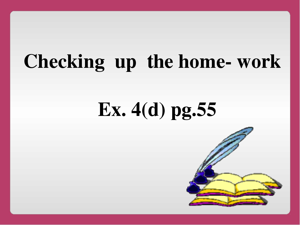 Checking up the home- work Ex. 4(d) pg.55