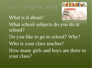 What is it about? What school subjects do you do at school? Do you like to go