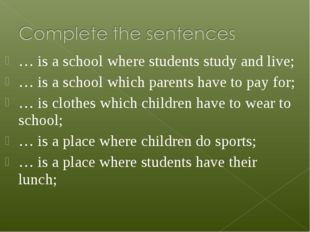 … is a school where students study and live; … is a school which parents have