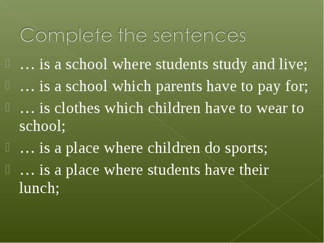 … is a school where students study and live; … is a school which parents have...