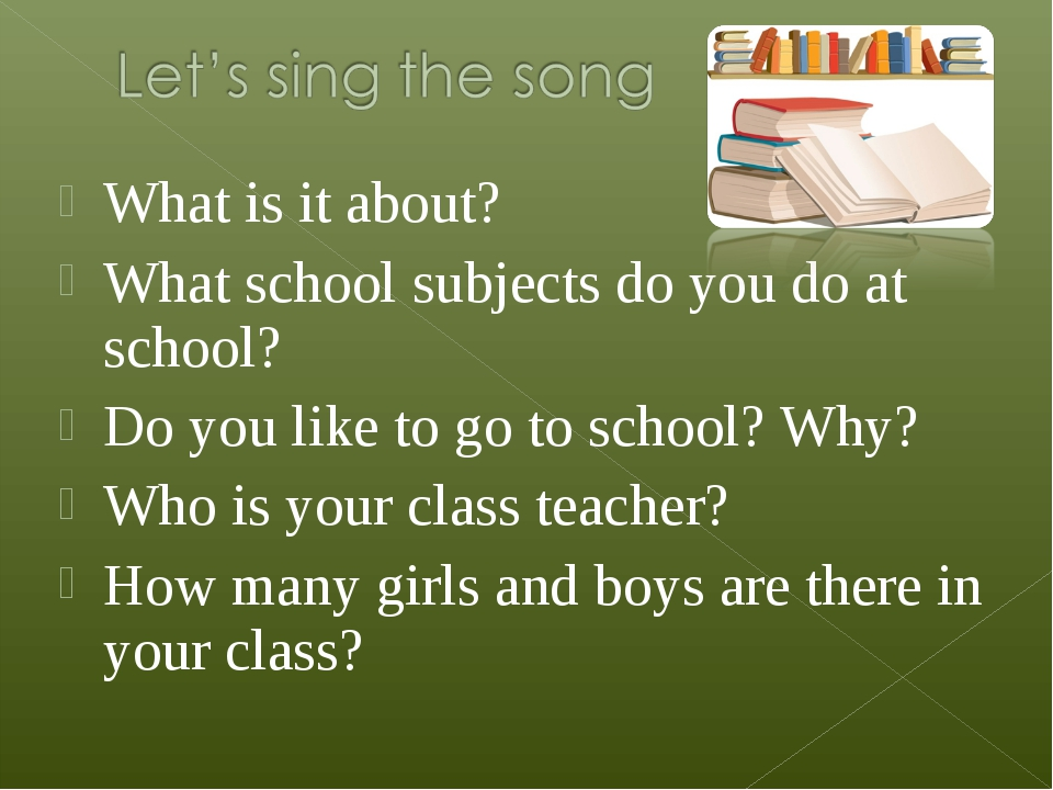 What is it about? What school subjects do you do at school? Do you like to go...