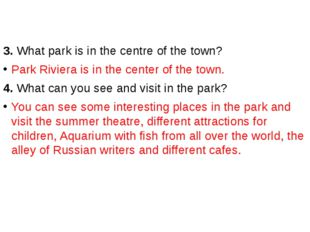 3. What park is in the centre of the town? Park Riviera is in the center of