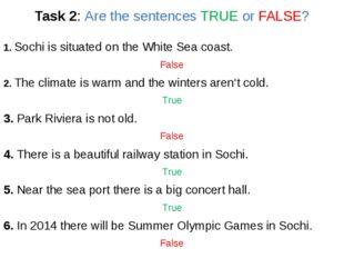 Task 2: Are the sentences TRUE or FALSE? 1. Sochi is situated on the White S