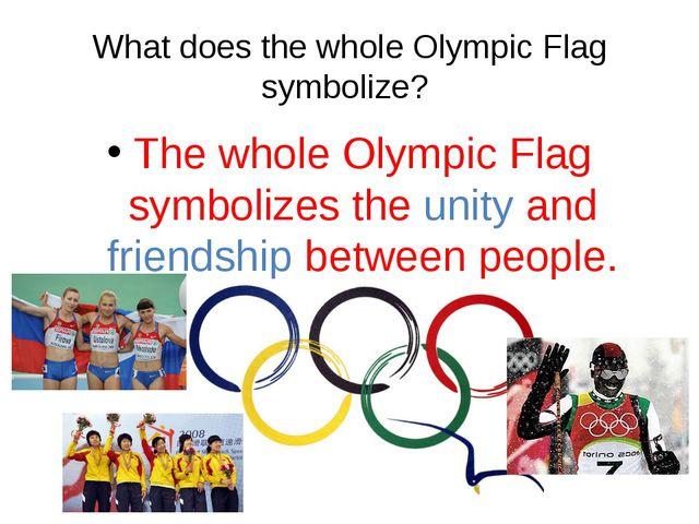 What does the whole Olympic Flag symbolize? The whole Olympic Flag symbolizes...
