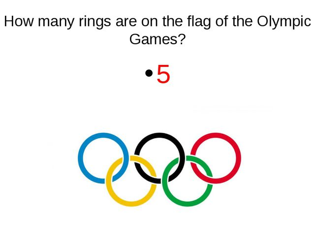 How many rings are on the flag of the Olympic Games? 5